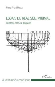Pierre-André Huglo - Essais de réalisme minimal - Relations, formes, singuliers.