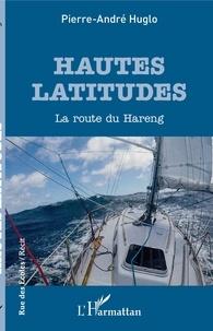 Pierre-André Huglo - Hautes latitudes - La route du Hareng.
