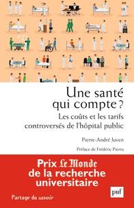 Pierre-André Juven - Une santé qui compte ? - Les coûts et les tarifs controversés de l'hôpital public.