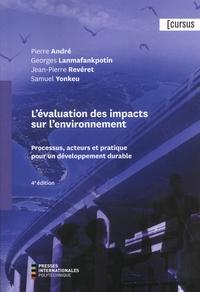 Pierre André et Georges Lanmafankpotin - L'évaluation des impacts sur l'environnement - Processus, acteurs et pratique pour un développement durable.