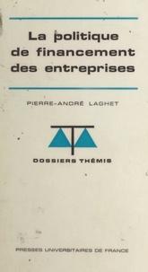 Pierre-André Laghet et Maurice Duverger - La politique de financement des entreprises.