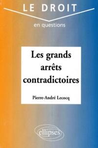 Pierre-André Lecocq - Les grands arrêts contradictoires.