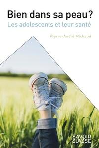 Pierre-André Michaud - Bien dans sa peau ? - Les adolescents et leur santé.