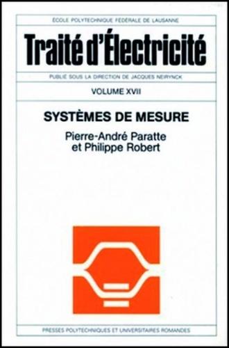 Pierre-André Paratte et Philippe Robert - Traité d'électricité - Volume 17, Systèmes de mesure.