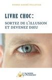 Pierre-André Pelletier - Livre choc : sortez de l'illusion et devenez Dieu.