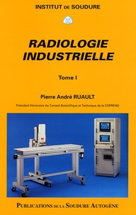 Pierre-André Ruault - Radiologie industrielle - Tome 1.