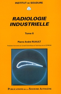 Pierre-André Ruault - Radiologie industrielle - Tome 2.