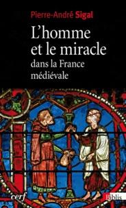 Pierre André Sigal - L'homme et le miracle dans la France médiévale (XIe-XIIe siècle).
