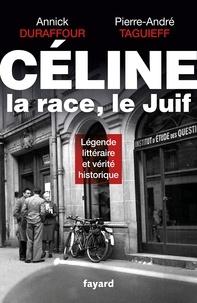 Pierre-André Taguieff et Annick Durafour - Céline, la race, le Juif.