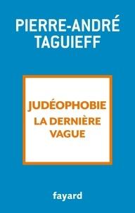 Pierre-André Taguieff - Judéophobie, la dernière vague - 2000-2018.