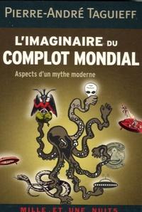 Pierre-André Taguieff - L'imaginaire du complot mondial - Aspects d'un mythe moderne.