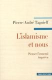 Pierre-André Taguieff - L'islamisme et nous - Penser l'ennemi imprévu.