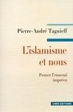 Pierre-André Taguieff - L'Islamisme et nous. Penser l'ennemi imprévu.