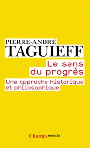 Pierre-André Taguieff - Le sens du progrès - Une approche historique et philosophique.