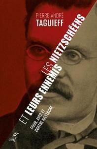 Pierre-André Taguieff - Les nietzschéens et leurs ennemis - Pour, avec et contre Nietzsche.