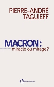 Pierre-André Taguieff - Macron : miracle ou mirage ?.