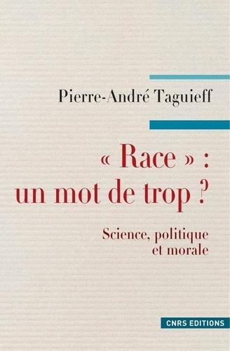 """Pierre-André Taguieff - """"Race"""" : un mot de trop ? - Science, politique et morale."""