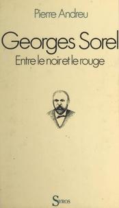 Pierre Andreu - Georges Sorel - Entre le noir et le rouge.