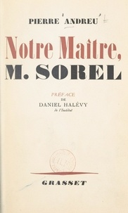 Pierre Andreu et Daniel Halévy - Notre maître, M. Sorel.