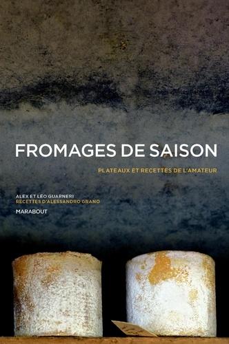 Pierre Androuët et Alex Guarneri - Fromages de saison - Plateaux et recettes de l'amateur.