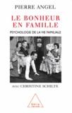 Pierre Angel et Christine Schilte - Bonheur en famille (Le) - Psychologie de la vie familiale.