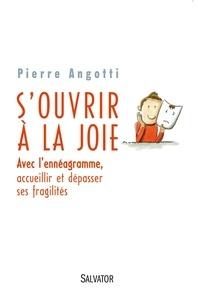 Pierre Angotti - S'ouvrir à la joie - Avec l'ennéagramme, accueillir et dépasser ses fragilités.