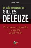 Pierre Ansay - 36 outils conceptuels de Gilles Deleuze - Pour mieux comprendre le monde et agir en lui.