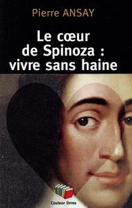 Pierre Ansay - Le coeur de Spinoza : vivre sans haine.