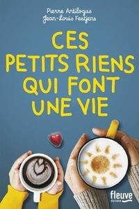 Pierre Antilogus et Jean-Louis Festjens - Ces petits riens qui font une vie.