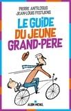 Pierre Antilogus et Jean-Louis Festjens - Le guide du jeune grand-père.