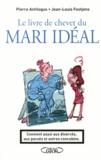 Pierre Antilogus et Jean-Louis Festjens - Le livre de chevet du mari idéal - Convient aussi aux divorcés, aux pacsés et autres concubins.