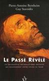 Pierre-Antoine Bernheim et Guy Stavrides - Le Passé Révélé - Les découvertes archéologiques récentes qui bouleversent notre vision du passé.
