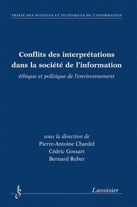 Pierre-Antoine Chardel et Cédric Gossart - Conflits des interprétations dans la société de l'information - Ethique et politique de l'environnement.