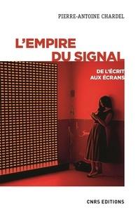 Pierre-Antoine Chardel - L'empire du signal - De l'écrit aux écrans.