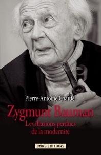 Pierre-Antoine Chardel - Zygmunt Bauman - Les illusions perdues de la modernité.
