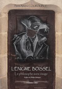 Pierre-Antoine Courouble - L'énigme Boissel - Le philosophe sans visage.