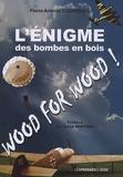 Pierre-Antoine Courouble - L'énigme des bombes en bois - Wood for wood.