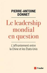 Pierre-Antoine Donnet - Le leadership mondial en question - L'affrontement entre la Chine et les Etats-Unis.