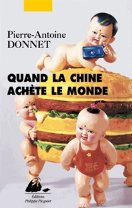 Pierre-Antoine Donnet - Quand la Chine achète le monde.