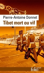 Pierre-Antoine Donnet - Tibet mort ou vif.