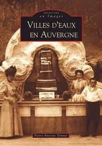 Pierre-Antoine Donnet - Villes d'eaux en Auvergne.