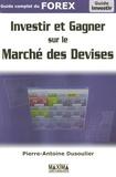 Pierre-Antoine Dusoulier - Investir et gagner sur le marché des devises - Guide complet du FOREX.