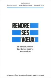 Pierre-Antoine Fabre et  Collectif - Rendre ses voeux. - Les identités pélerines dans l'Europe moderne (XVIe-XVIIIe siècle).