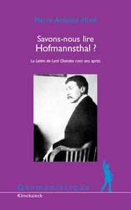 Pierre-Antoine Huré - Savons-nous lire Hofmannsthal ? - La Lettre de Lord Chandos cent ans après.