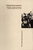 Pierre-Antoine Landel et Jacques Liotard - Etre paysans ensemble - 1960-1990 : une page de l'histoire du syndicalisme paysan dans la Drôme.
