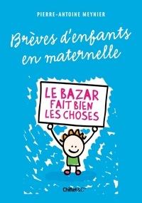 Pierre-Antoine Meynier - Brèves d'enfants en maternelle - Le bazar fait bien les choses.