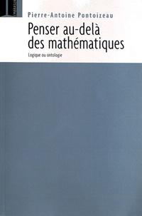 Pierre-Antoine Pontoizeau - Penser au-delà des mathématiques - Logique ou ontologie.