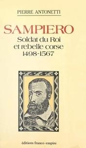 Pierre Antonetti - Sampiero : soldat du Roi et rebelle Corse - 1498-1567.