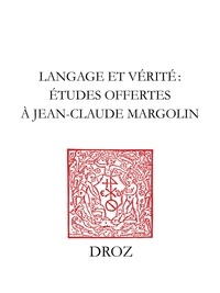 Pierre Aquilon et Jesus Martinez de Bujanda - Langage et vérité - Etudes offertes à Jean-Claude Margolin.