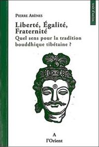 Pierre Arènes - Liberté, Egalité, Fraternité - Quel sens pour la tradition bouddhique tibétaine ?.